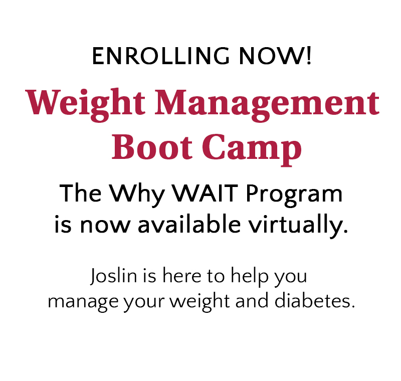 The Why WAIT Program is now available virtually. Enroll now for the Weight Management  Boot Camp